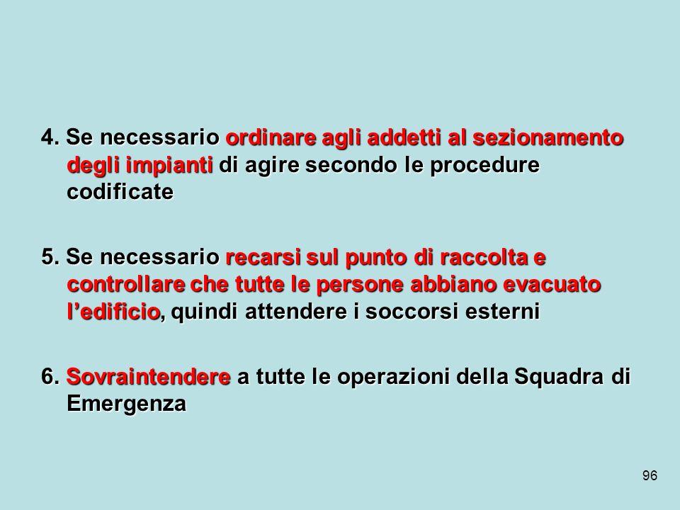 4. Se necessario ordinare agli addetti al sezionamento degli impianti di agire secondo le procedure codificate