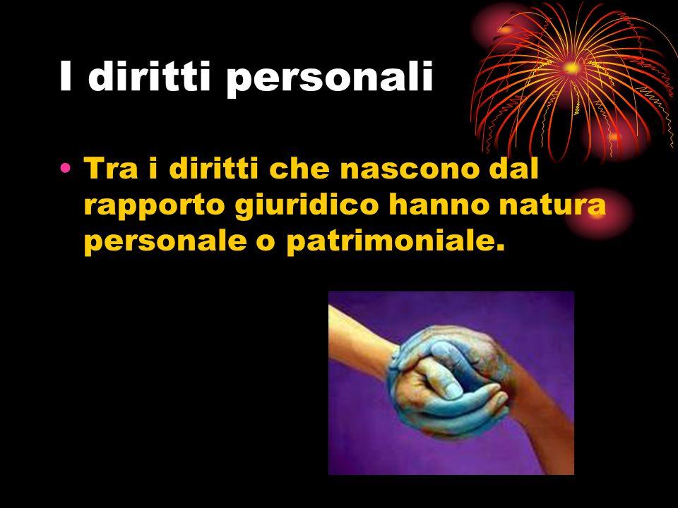 I diritti personali Tra i diritti che nascono dal rapporto giuridico hanno natura personale o patrimoniale.