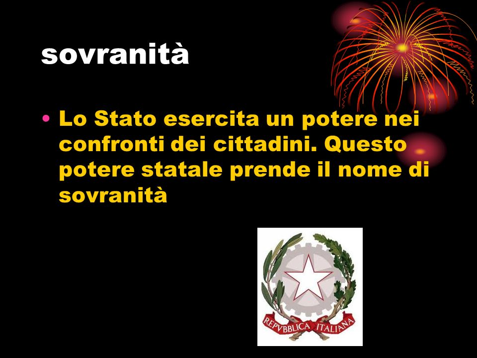 sovranità Lo Stato esercita un potere nei confronti dei cittadini.