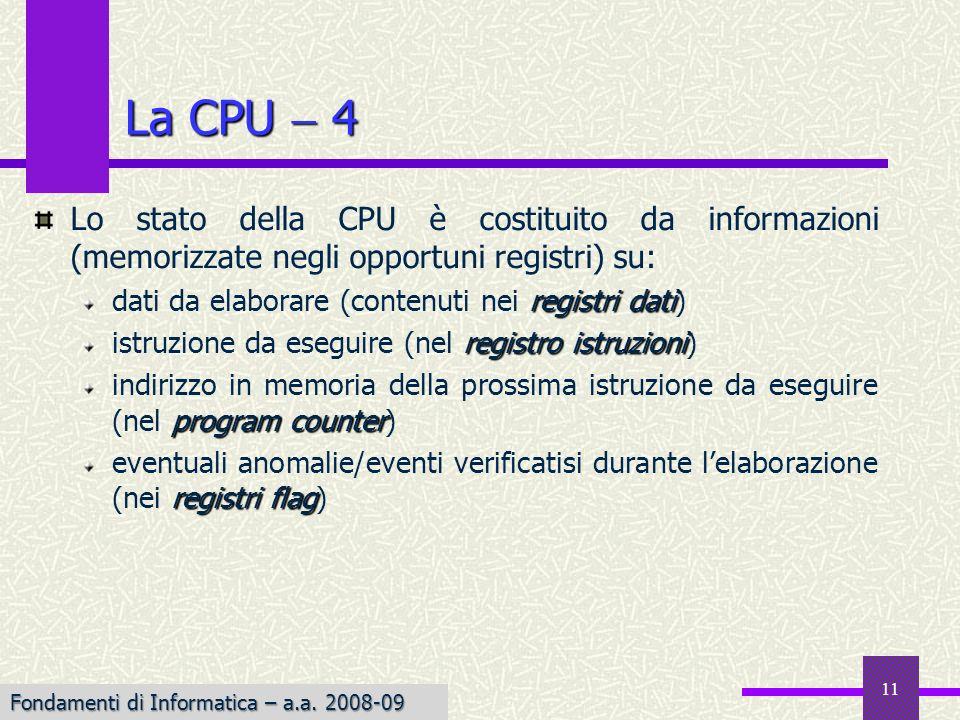 La CPU  4 Lo stato della CPU è costituito da informazioni (memorizzate negli opportuni registri) su: