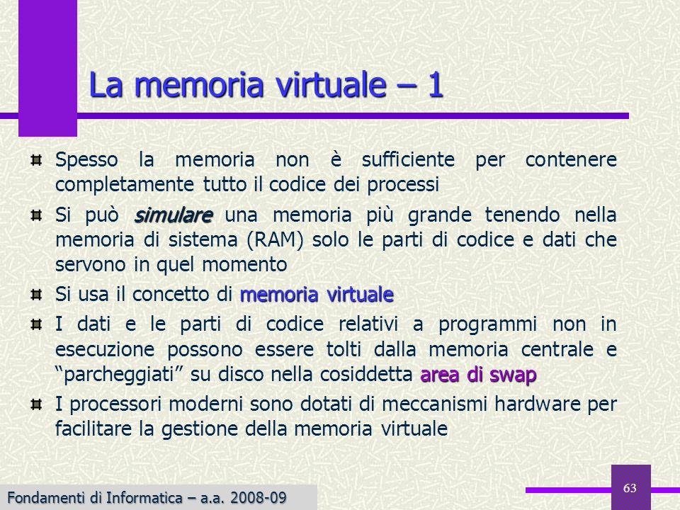 La memoria virtuale – 1 Spesso la memoria non è sufficiente per contenere completamente tutto il codice dei processi.