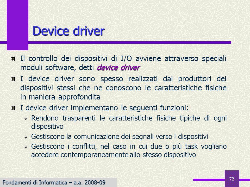 Device driverIl controllo dei dispositivi di I/O avviene attraverso speciali moduli software, detti device driver.