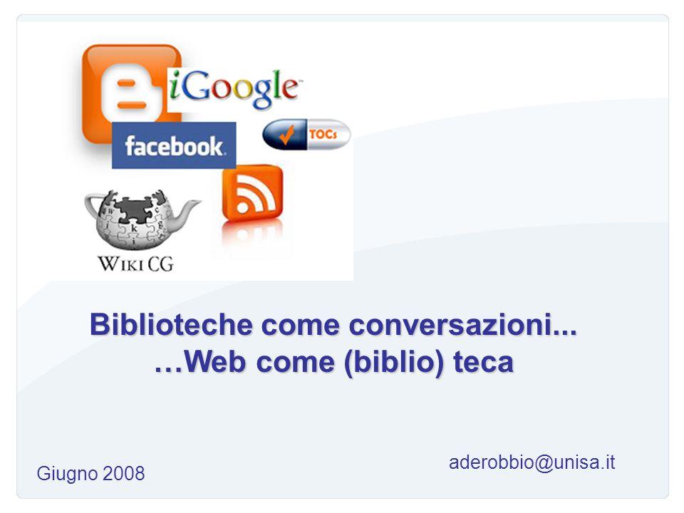 Biblioteche come conversazioni... …Web come (biblio) teca