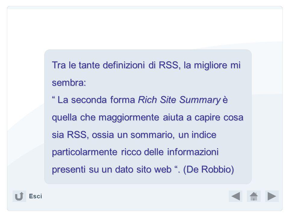 Tra le tante definizioni di RSS, la migliore mi sembra: