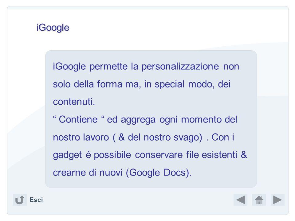 iGoogle iGoogle permette la personalizzazione non solo della forma ma, in special modo, dei contenuti.