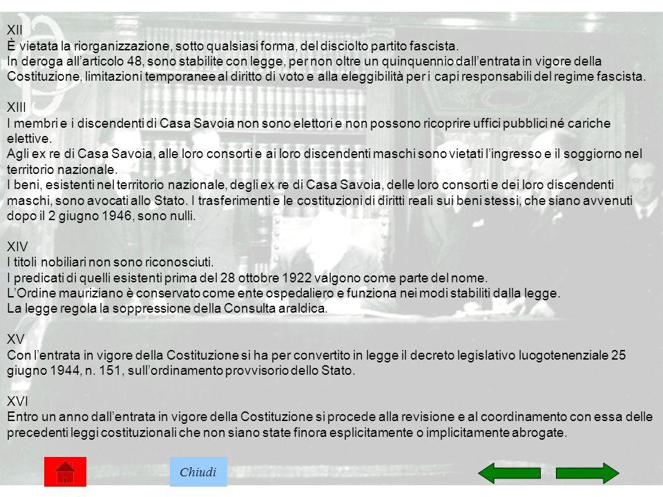 XII È vietata la riorganizzazione, sotto qualsiasi forma, del disciolto partito fascista.