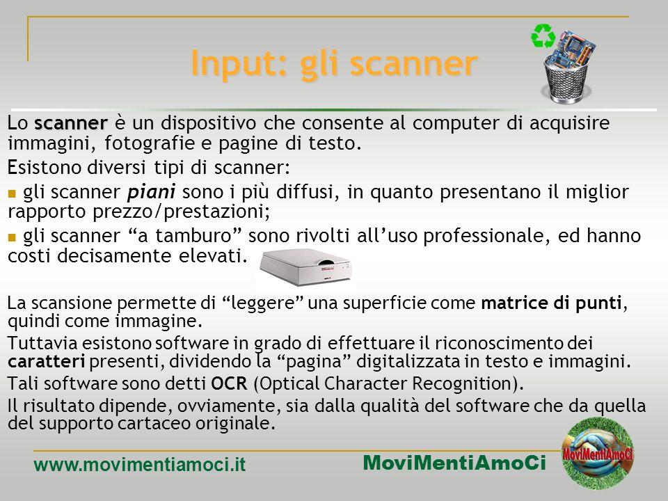 Input: gli scanner Lo scanner è un dispositivo che consente al computer di acquisire immagini, fotografie e pagine di testo.