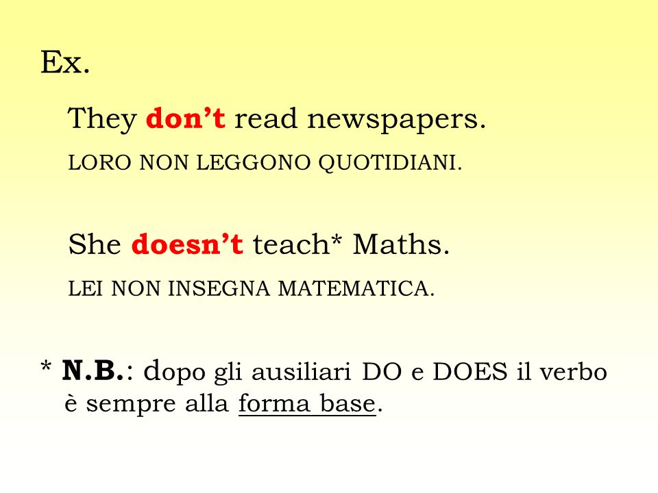 Ex. They don't read newspapers. LORO NON LEGGONO QUOTIDIANI.