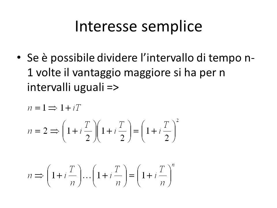 Interesse semplice Se è possibile dividere l'intervallo di tempo n-1 volte il vantaggio maggiore si ha per n intervalli uguali =>