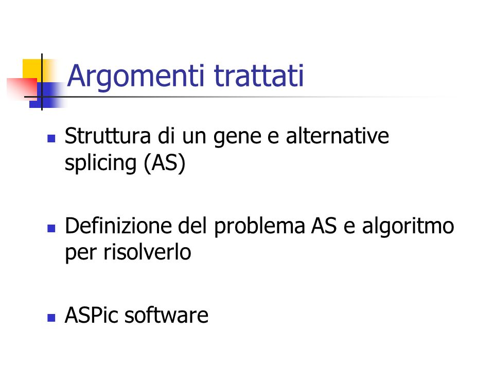 Argomenti trattati Struttura di un gene e alternative splicing (AS)