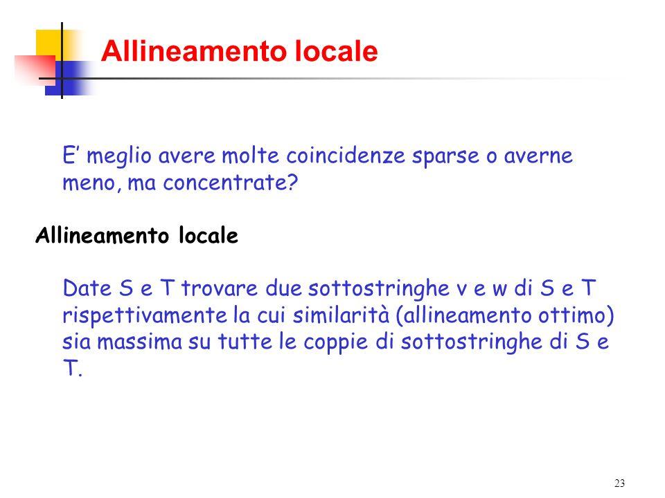 Allineamento locale E' meglio avere molte coincidenze sparse o averne meno, ma concentrate Allineamento locale.