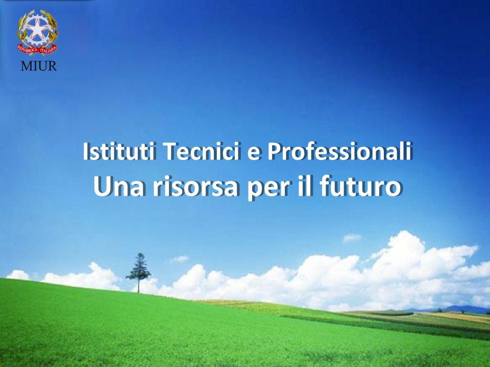 Istituti Tecnici e Professionali Una risorsa per il futuro