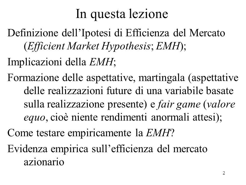 In questa lezione Definizione dell'Ipotesi di Efficienza del Mercato (Efficient Market Hypothesis; EMH);