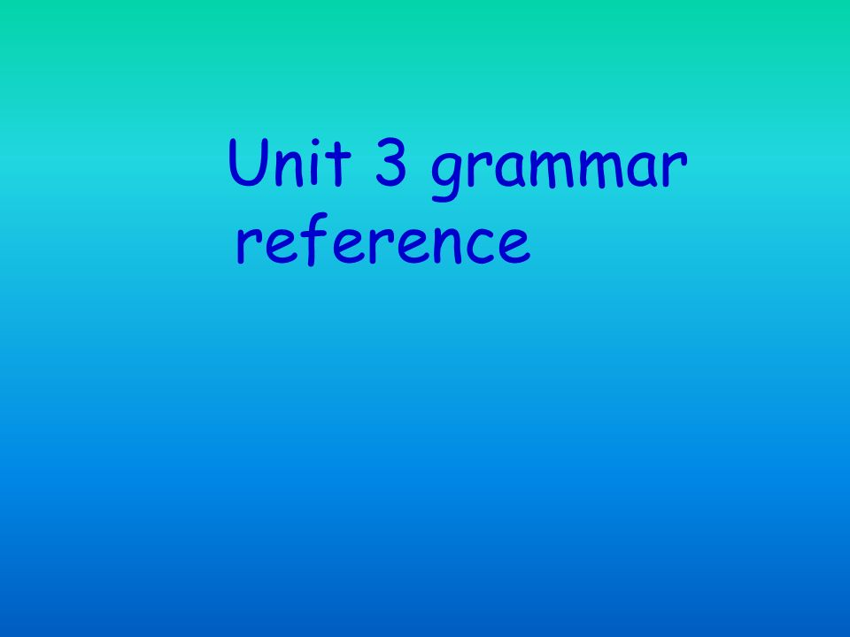 Unit 3 grammar reference