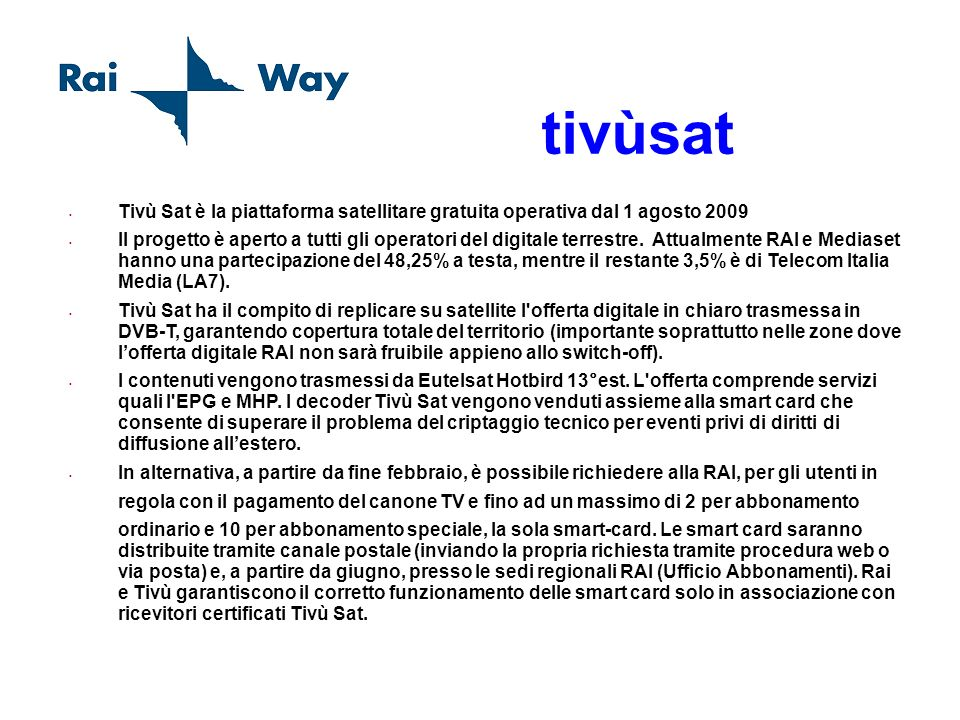 tivùsat Tivù Sat è la piattaforma satellitare gratuita operativa dal 1 agosto 2009.