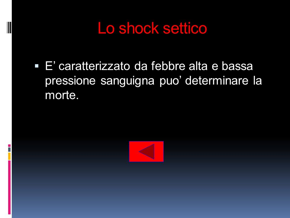 Lo shock settico E' caratterizzato da febbre alta e bassa pressione sanguigna puo' determinare la morte.