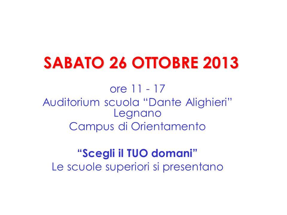SABATO 26 OTTOBRE 2013ore 11 - 17. Auditorium scuola Dante Alighieri Legnano. Campus di Orientamento.