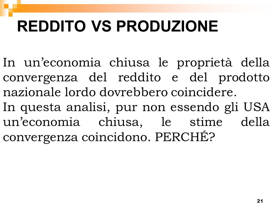 REDDITO VS PRODUZIONEIn un'economia chiusa le proprietà della convergenza del reddito e del prodotto nazionale lordo dovrebbero coincidere.