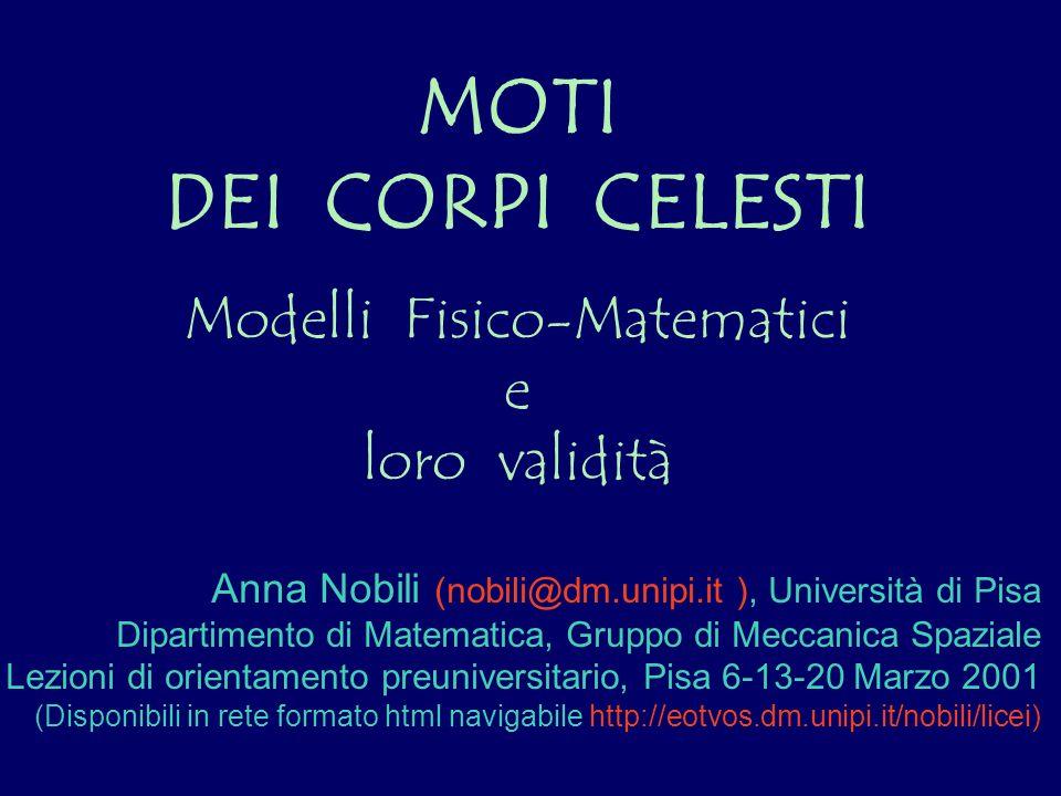 MOTI DEI CORPI CELESTI Modelli Fisico-Matematici e loro validità