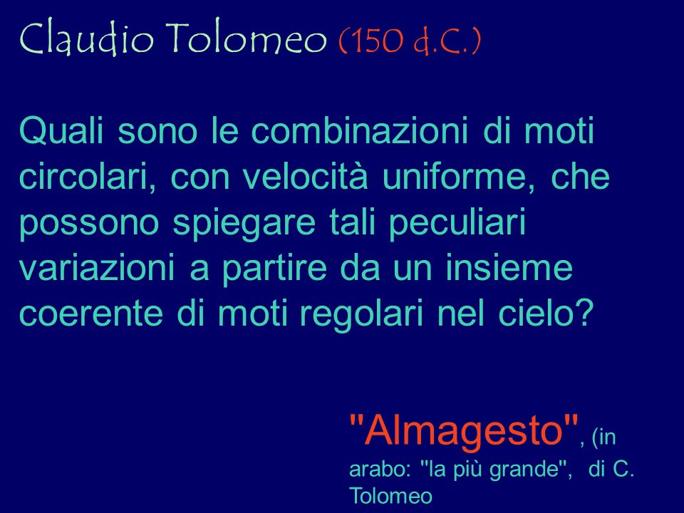 Almagesto , (in arabo: la più grande , di C. Tolomeo