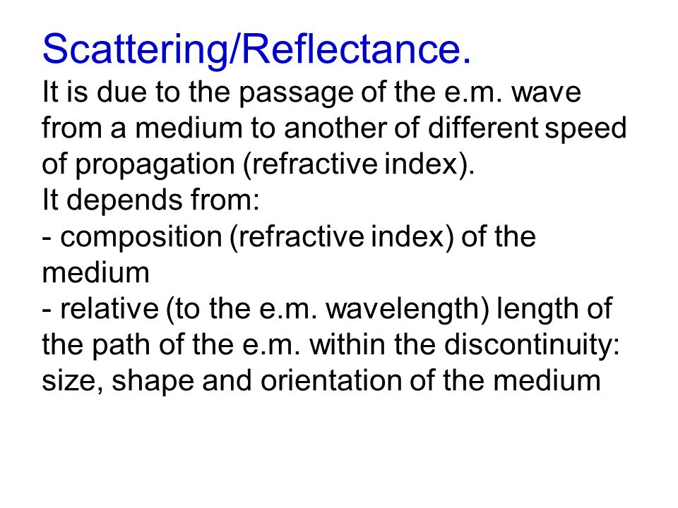 Scattering/Reflectance. It is due to the passage of the e. m