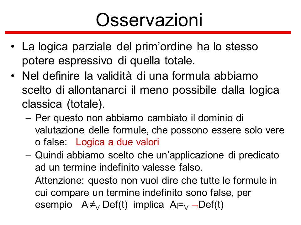 Osservazioni La logica parziale del prim'ordine ha lo stesso potere espressivo di quella totale.