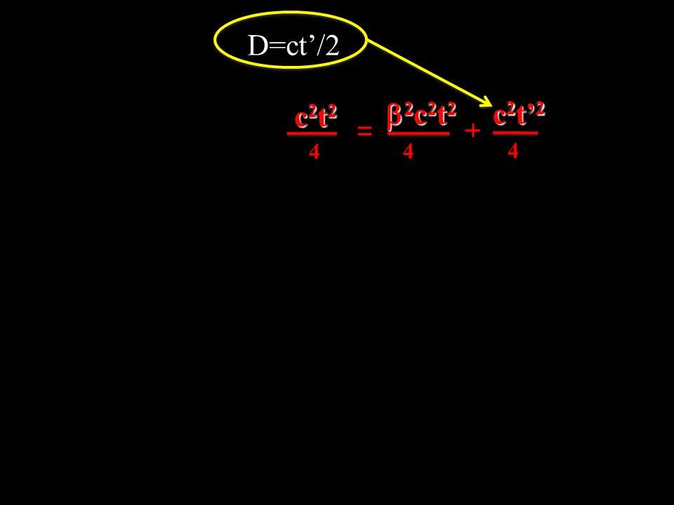 D=ct'/2 c2t2 b2c2t2 _ c2t'2 = + 4 4 4