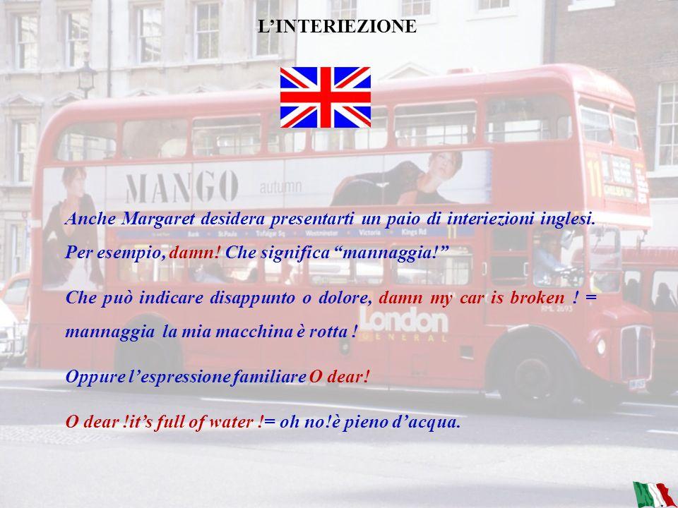 L'INTERIEZIONE Anche Margaret desidera presentarti un paio di interiezioni inglesi. Per esempio, damn! Che significa mannaggia!