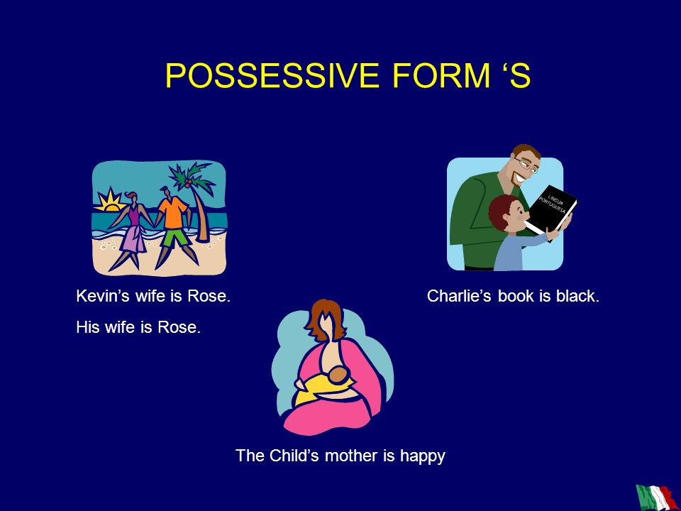 POSSESSIVE FORM 'S Kevin's wife is Rose. His wife is Rose.