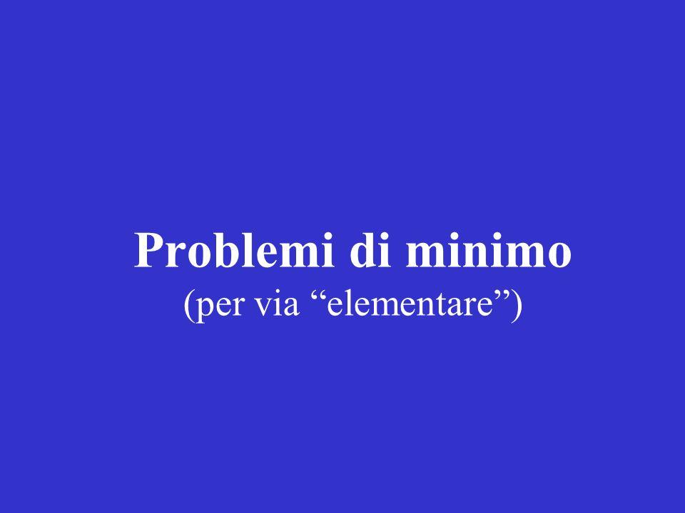 Problemi di minimo (per via elementare )