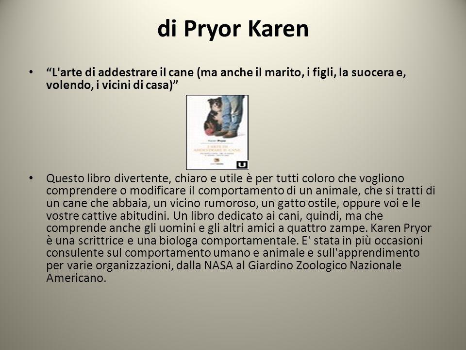 di Pryor Karen L arte di addestrare il cane (ma anche il marito, i figli, la suocera e, volendo, i vicini di casa)