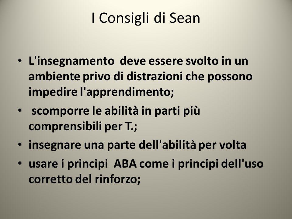 I Consigli di Sean L insegnamento deve essere svolto in un ambiente privo di distrazioni che possono impedire l apprendimento;