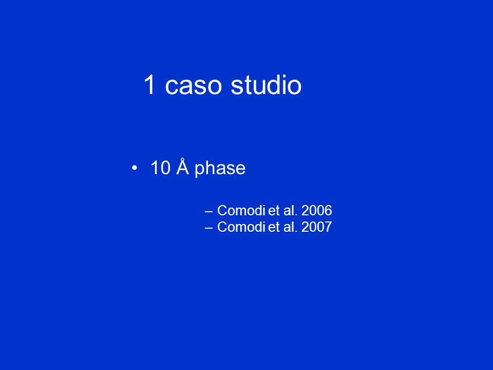 1 caso studio 10 Å phase Comodi et al. 2006 Comodi et al. 2007
