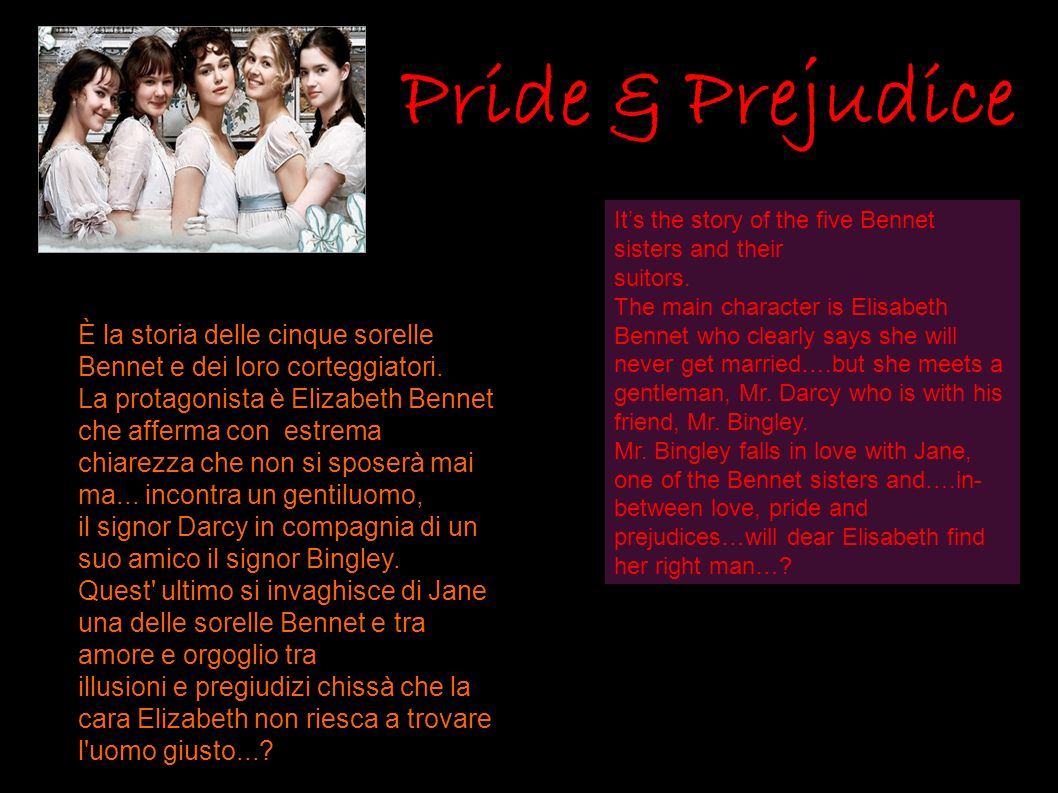 Pride & PrejudiceIt's the story of the five Bennet sisters and their. suitors.