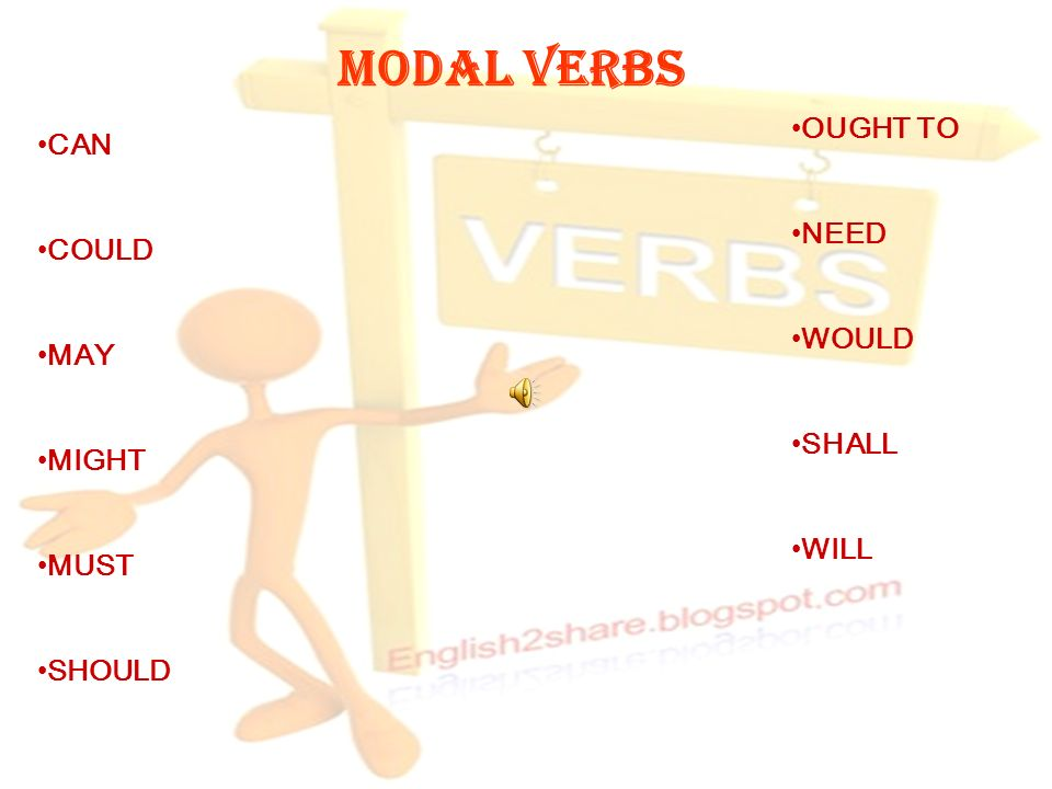 MODAL VERBS OUGHT TO CAN NEED COULD WOULD MAY SHALL MIGHT WILL MUST
