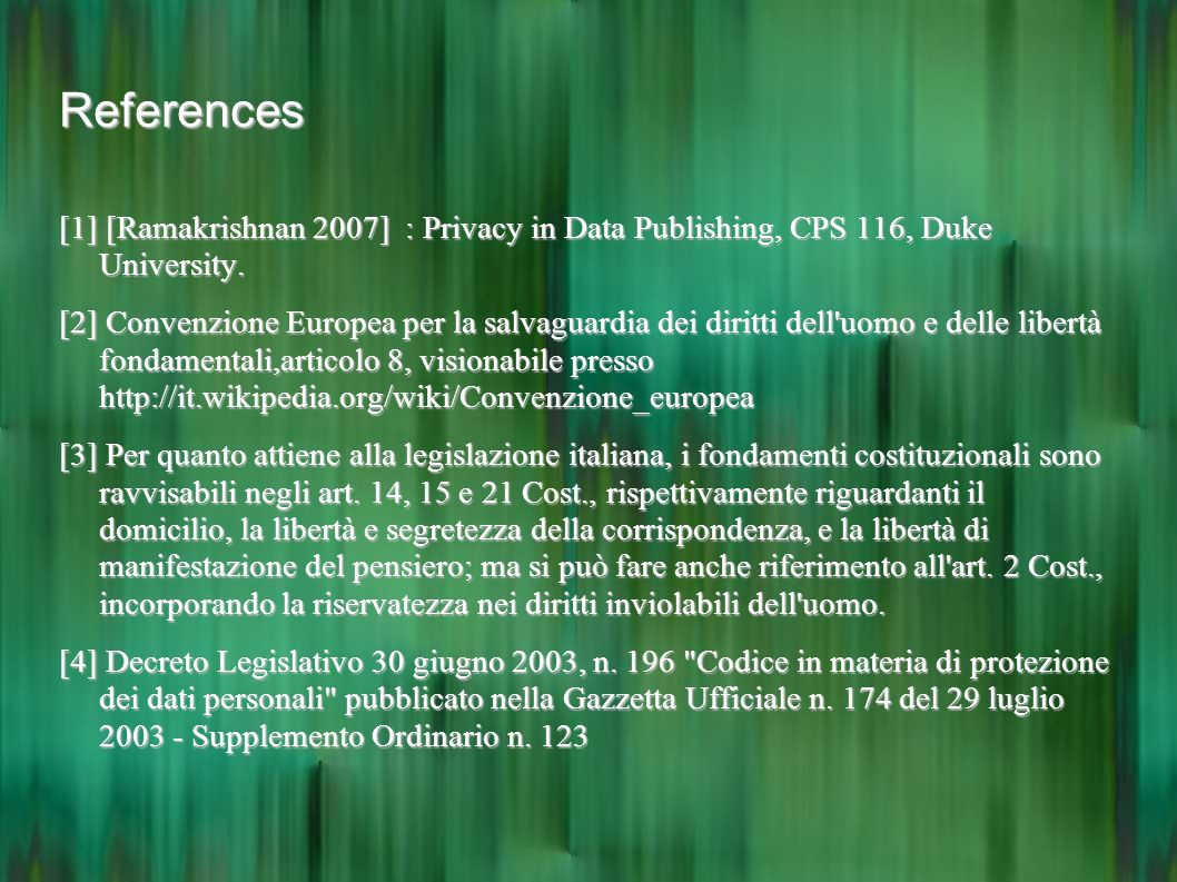 References [1] [Ramakrishnan 2007] : Privacy in Data Publishing, CPS 116, Duke University.