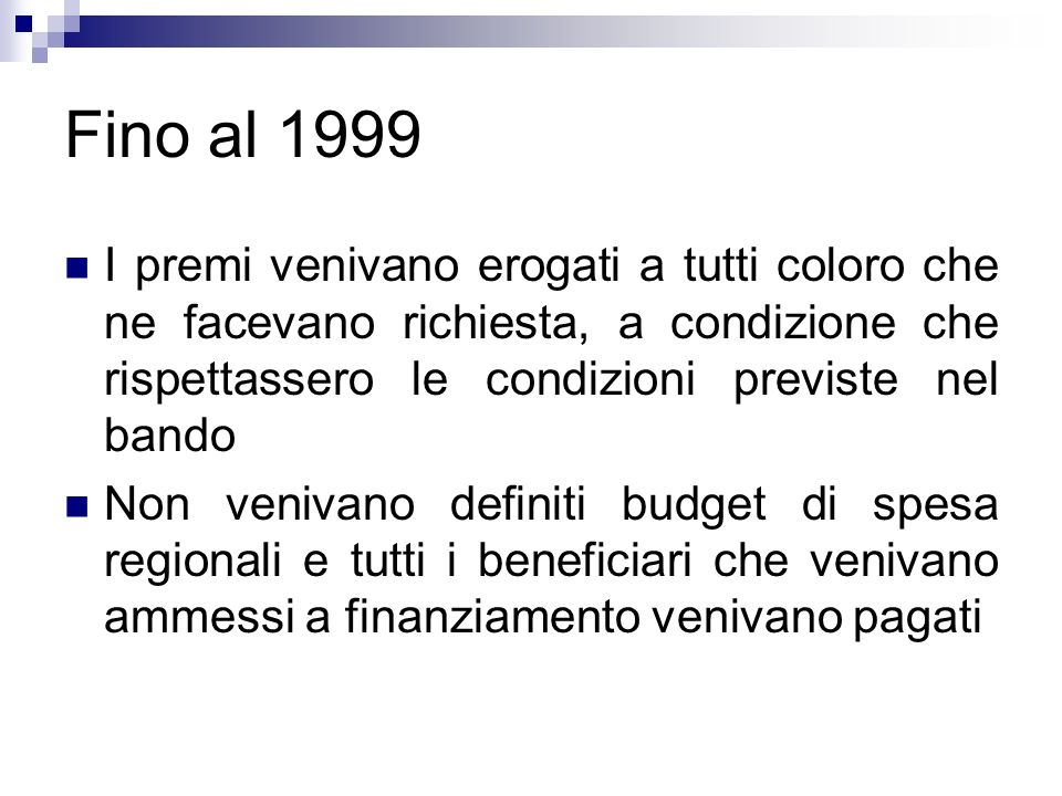 Fino al 1999 I premi venivano erogati a tutti coloro che ne facevano richiesta, a condizione che rispettassero le condizioni previste nel bando.
