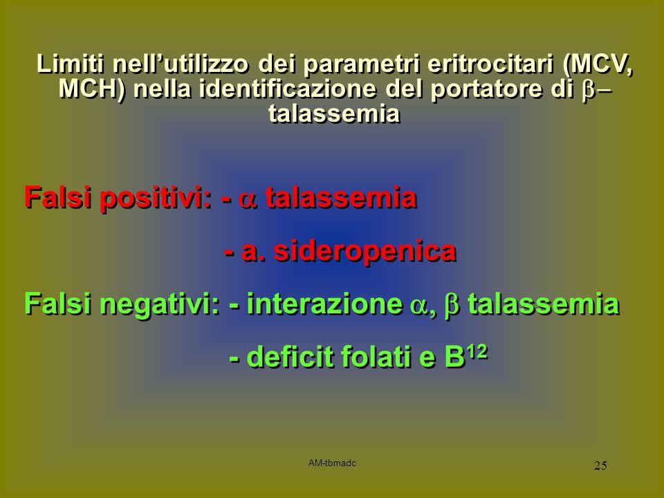 Falsi positivi: - a talassemia - a. sideropenica