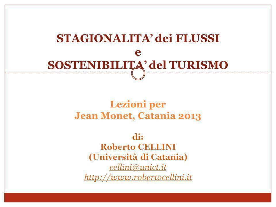 STAGIONALITA' dei FLUSSI e SOSTENIBILITA' del TURISMO Lezioni per Jean Monet, Catania 2013 di: Roberto CELLINI (Università di Catania) cellini@unict.it http://www.robertocellini.it
