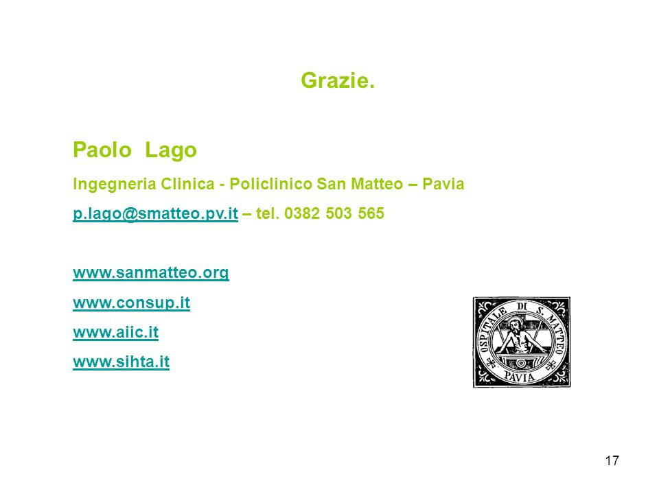 Grazie. Paolo Lago Ingegneria Clinica - Policlinico San Matteo – Pavia