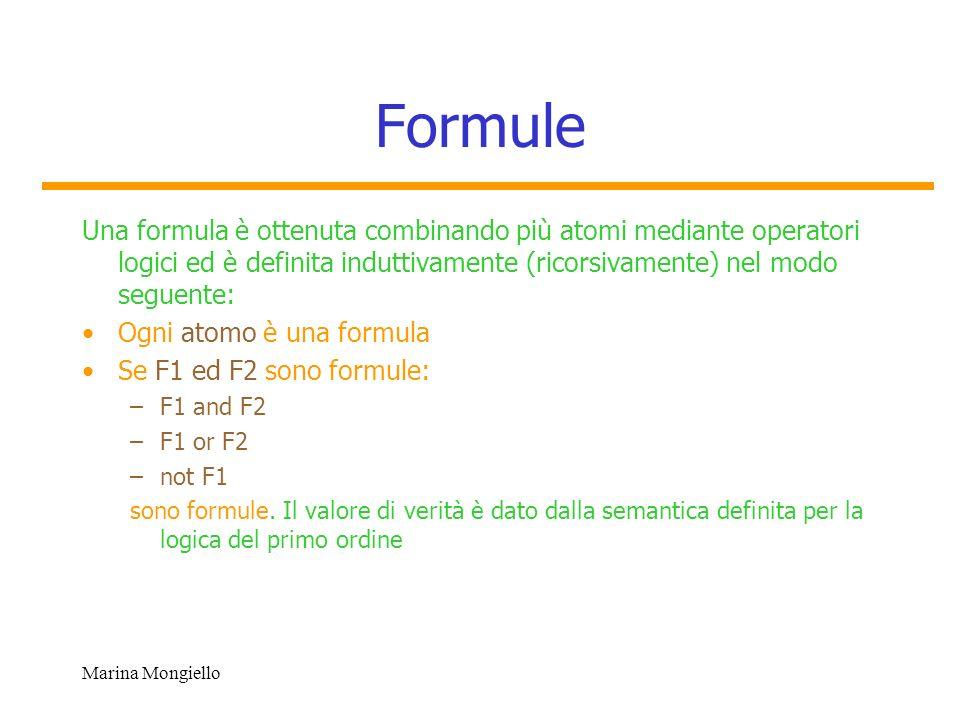 Formule Una formula è ottenuta combinando più atomi mediante operatori logici ed è definita induttivamente (ricorsivamente) nel modo seguente: