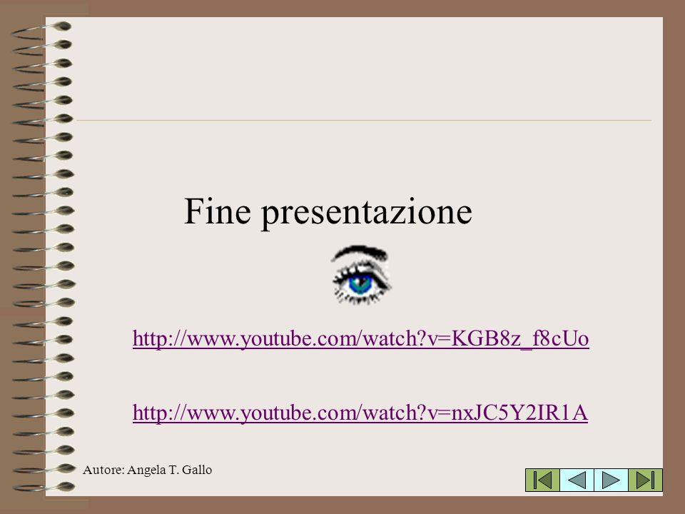 Fine presentazione http://www.youtube.com/watch v=KGB8z_f8cUo