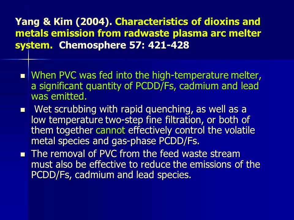 Yang & Kim (2004). Characteristics of dioxins and metals emission from radwaste plasma arc melter system. Chemosphere 57: