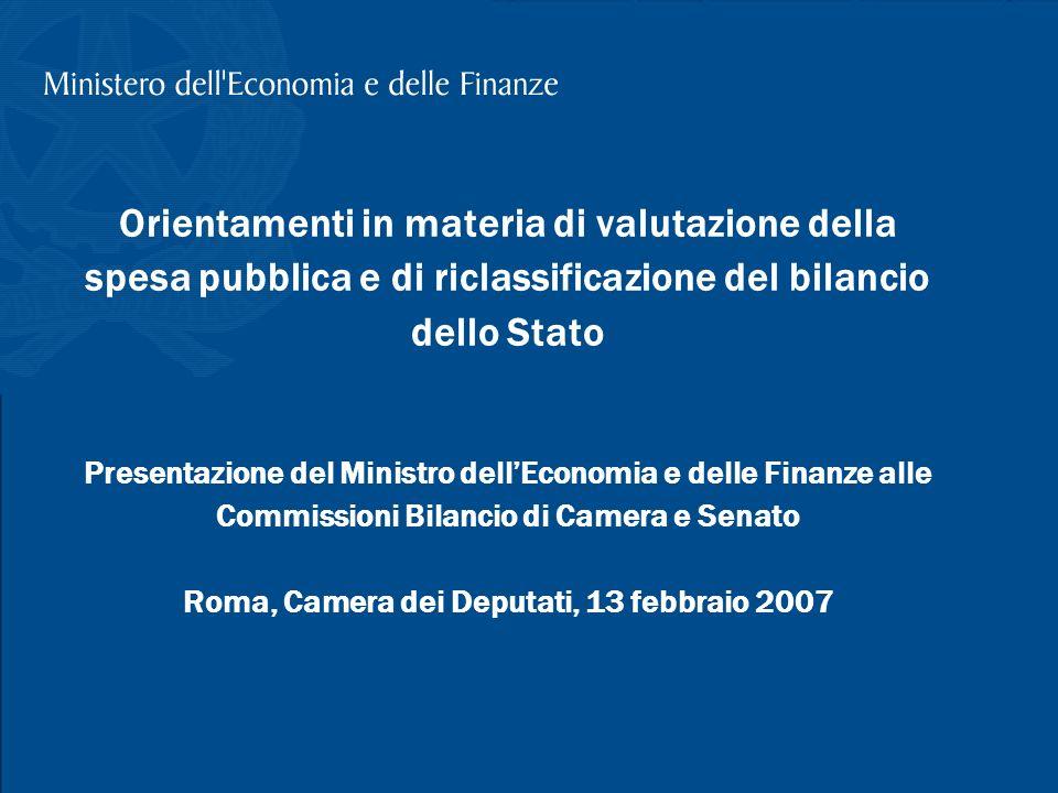 Orientamenti in materia di valutazione della spesa pubblica e di riclassificazione del bilancio dello Stato Presentazione del Ministro dell'Economia e delle Finanze alle Commissioni Bilancio di Camera e Senato Roma, Camera dei Deputati, 13 febbraio 2007