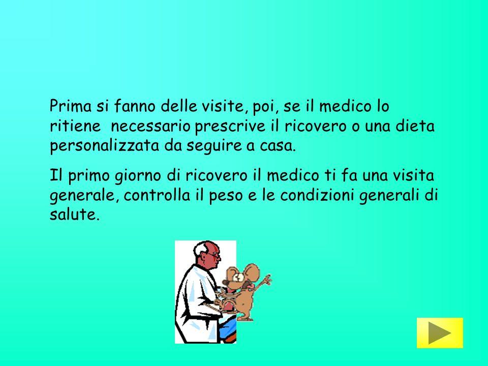 Prima si fanno delle visite, poi, se il medico lo ritiene necessario prescrive il ricovero o una dieta personalizzata da seguire a casa.
