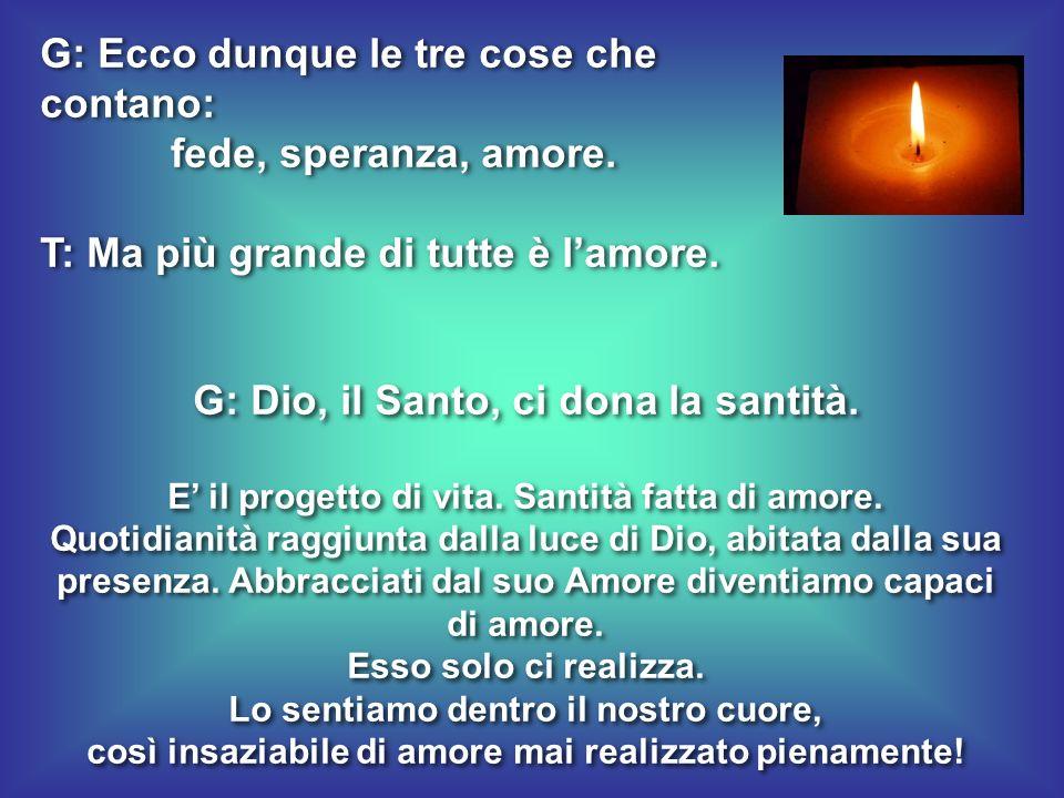 fede, speranza, amore. G: Dio, il Santo, ci dona la santità.
