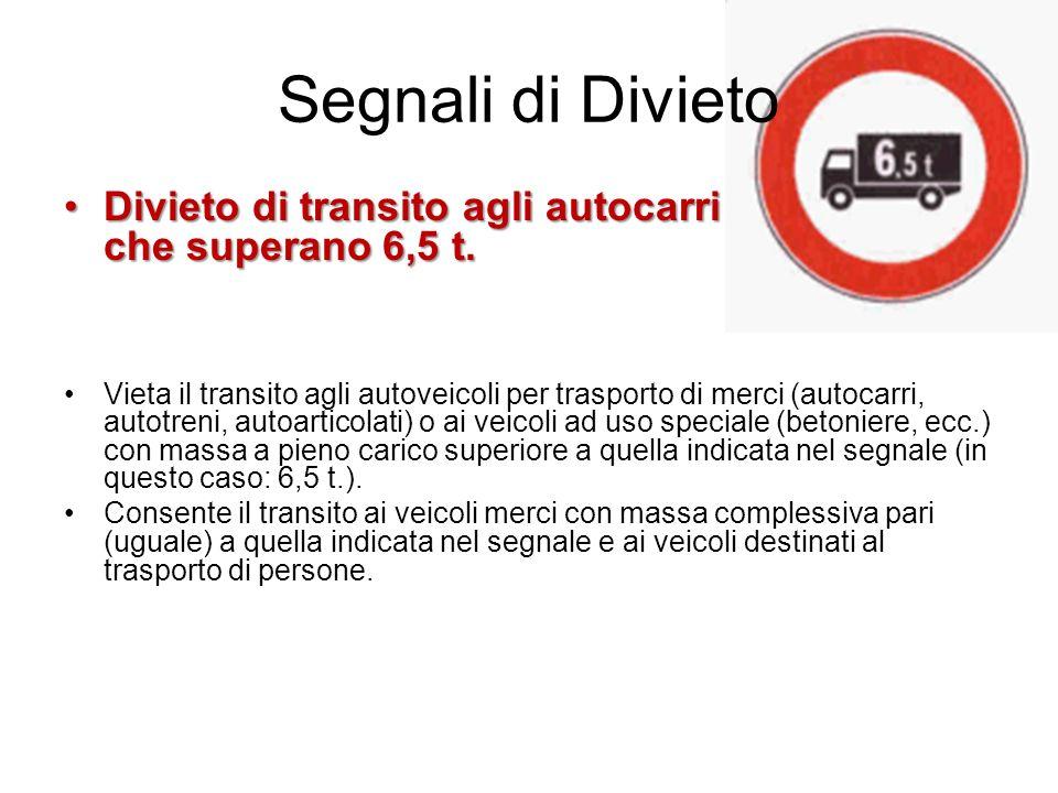 Segnali di Divieto Divieto di transito agli autocarri che superano 6,5 t.