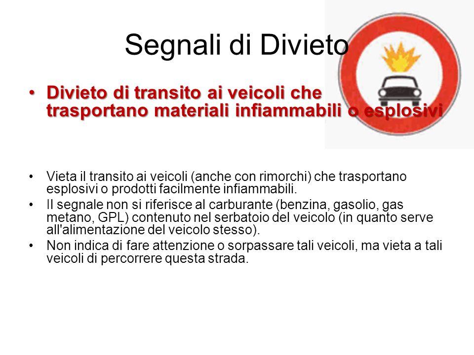 Segnali di Divieto Divieto di transito ai veicoli che trasportano materiali infiammabili o esplosivi.