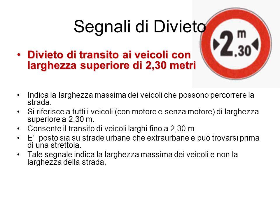Segnali di Divieto Divieto di transito ai veicoli con larghezza superiore di 2,30 metri.