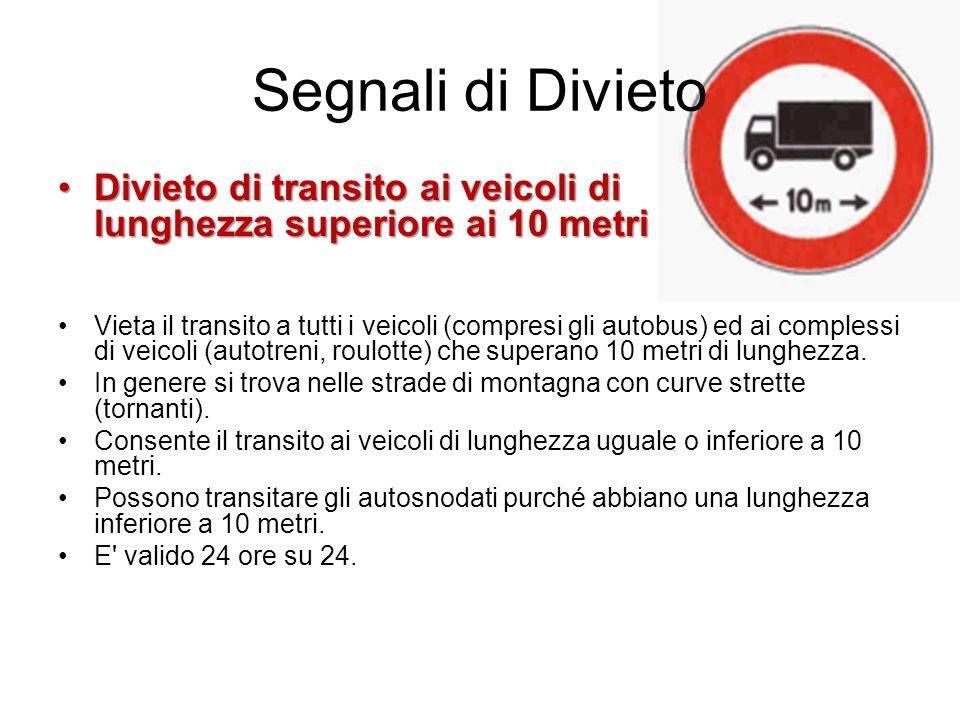 Segnali di Divieto Divieto di transito ai veicoli di lunghezza superiore ai 10 metri.